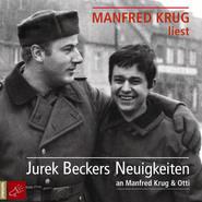 Jurek Beckers Neuigkeiten an Manfred Krug & Otti (Ungekürzt)