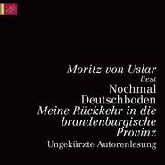 Nochmal Deutschboden - Meine Rückkehr in die brandenburgische Provinz (ungekürzt)