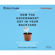 How The Government Got in Your Backyard - Superweeds, Frankenfoods, Lawn Wars, and the (Nonpartisan) Truth About Environmental Politics (Unabridged)