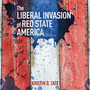 The Liberal Invasion of Red State America (Unabridged)