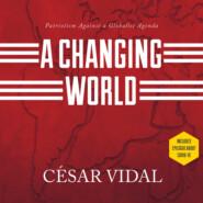 A Changing World - Patriotism Against a Globalist Agenda (Unabridged)