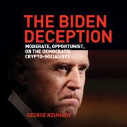 The Biden Deception - Moderate, Opportunist, or the Democrats\' Crypto-Socialist? (Unabridged)