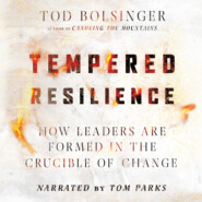 Tempered Resilience - How Leaders Are Formed in the Crucible of Change (Unabridged)