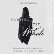 Hurting Yet Whole - Reconciling Body and Spirit in Chronic Pain and Illness (Unabridged)