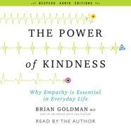 The Power of Kindness - Why Empathy Is Essential in Everyday Life (Unabridged)