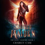 Shield Maiden - The Lone Valkyrie, Book 1 (Unabridged)