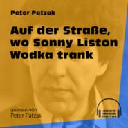 Auf der Straße, wo Sonny Liston Wodka trank (Ungekürzt)