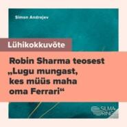 """Lühikokkuvõte Robin Sharma teosest \""""Lugu mungast, kes müüs maha oma Ferrari\"""""""