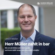Herr Müller zahlt in bar - Wie ich mit Aktien sehr reich wurde und heute dafür sorge, dass Sie es auch schaffen (ungekürzt)