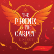 The Phoenix and the Carpet - Psammead Trilogy, Book 2 (Unabridged)