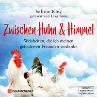 Zwischen Huhn und Himmel - Weisheiten, die ich meinen gefiederten Freunden verdanke (Ungekürzt)