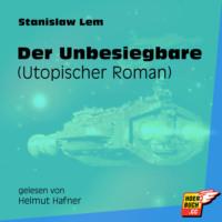 Der Unbesiegbare (Utopischer Roman) (Ungekürzt)