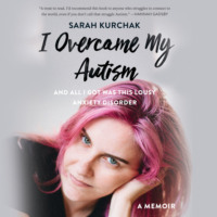 I Overcame My Autism and All I Got Was This Lousy Anxiety Disorder - A Memoir (Unabridged)