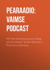 #19 Mis psühholoogi juures ikkagi päriselt toimub? Tuulikki Bartosik ja Piret Annus-Reinberg
