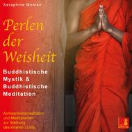 Perlen der Weisheit - Buddhistische Mystik & Buddhistische Meditation - Achtsamkeitsmeditation und Meditationen zur Stärkung des inneren Lichts