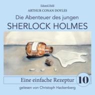 Sherlock Holmes: Eine einfache Rezeptur - Die Abenteuer des jungen Sherlock Holmes, Folge 10 (Ungekürzt)