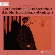 Der Detektiv auf dem Sterbebett - Ein Sherlock Holmes Abenteuer (Ungekürzt)