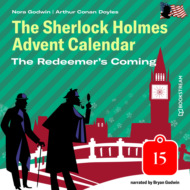 The Redeemer\'s Coming - The Sherlock Holmes Advent Calendar, Day 15 (Unabridged)
