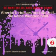Sherlock Holmes und die Zeit, die keine Wunden heilt - Die Abenteuer des alten Sherlock Holmes, Folge 6 (Ungekürzt)