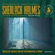 Sherlock Holmes und die geheimnisvolle Wand (Ungekürzt)