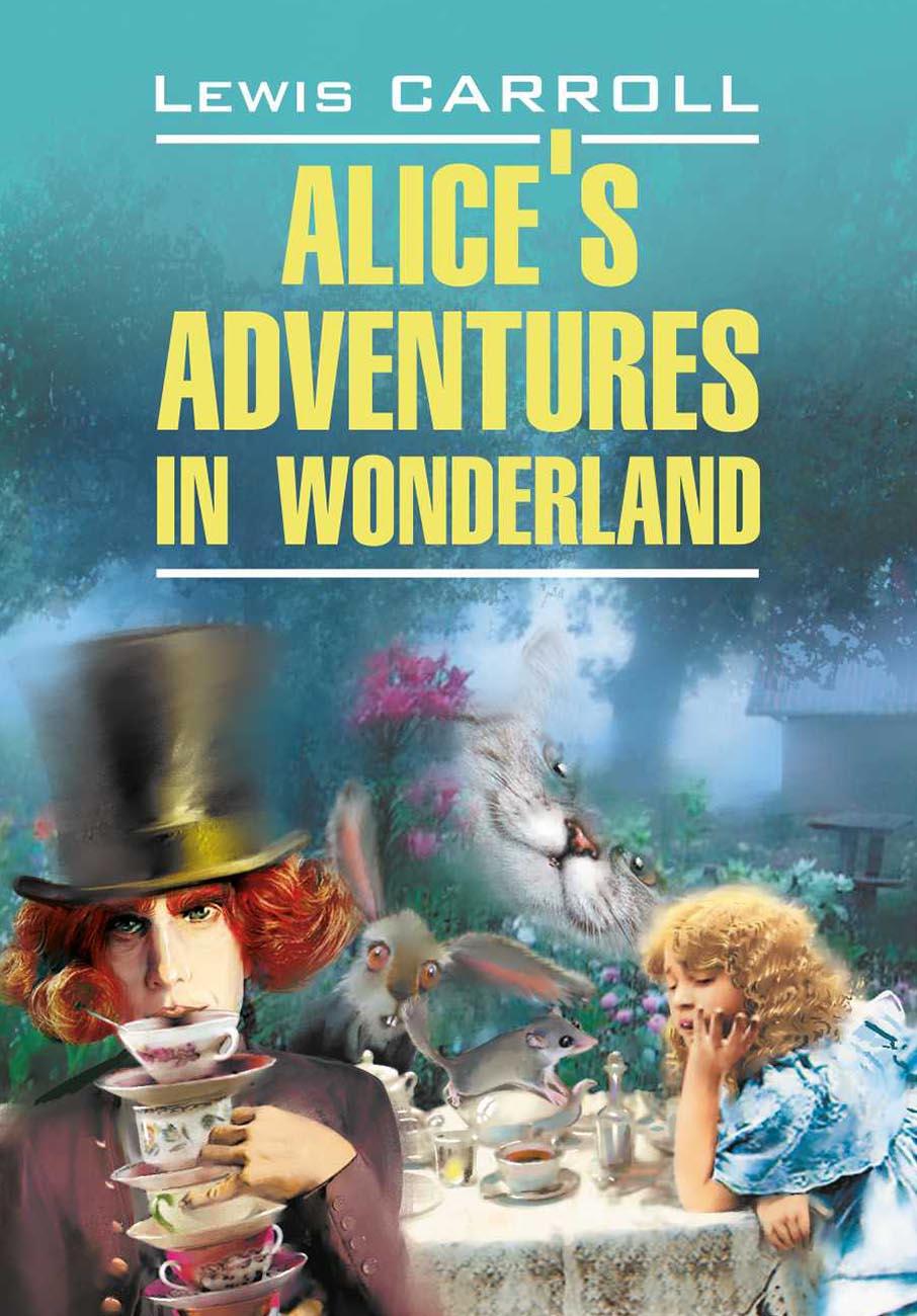 Льюис Кэрролл Алиса в Стране Чудес. Алиса в Зазеркалье. Книга для чтения на английском языке льюис кэрролл алиса для малышей