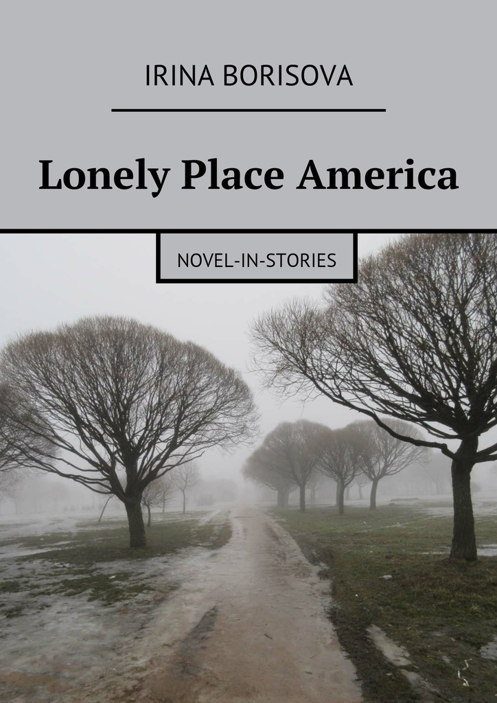 Irina Borisova Lonely Place America. Novel-in-Stories