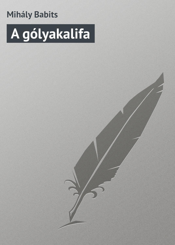 Babits Mihály A gólyakalifa babits mihály a gólyakalifa