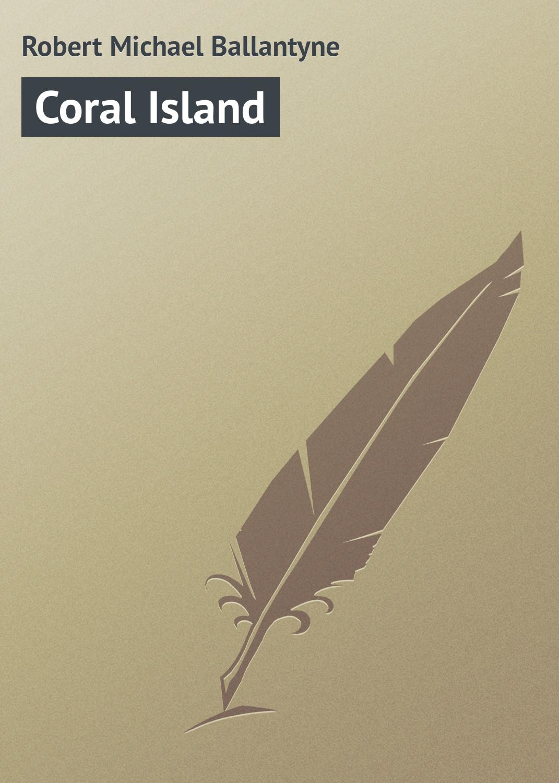 лучшая цена Robert Michael Ballantyne Coral Island