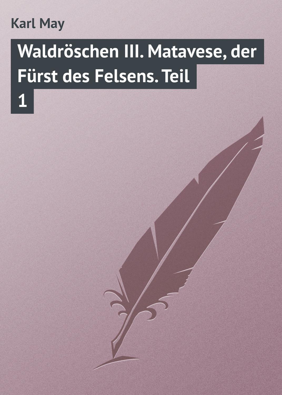 Karl May Waldröschen III. Matavese, der Fürst des Felsens. Teil 1 дутики der spur der spur de034amde817