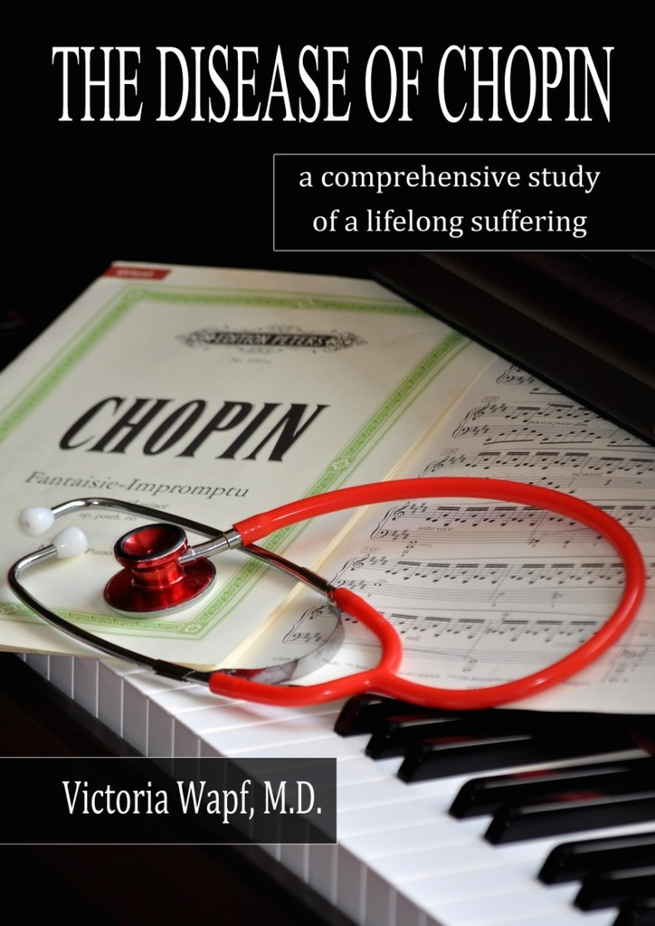 Victoria Wapf The Disease of Chopin. A comprehensive study of a lifelong suffering fletcher alan abc of emergency differential diagnosis