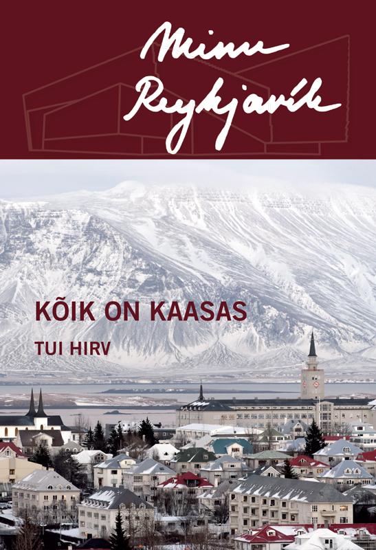 Tui Hirv Minu Reykjavík. Kõik on kaasas ene timmusk minu kanada