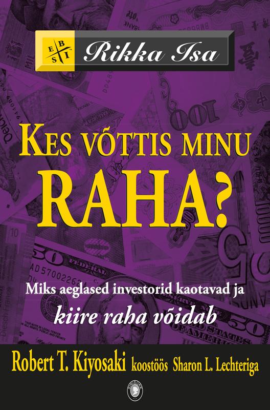 Роберт Кийосаки Kes võttis minu raha? Miks aeglased investorid kaotavad ja kiire raha võidab anton hansen tammsaare raha auk