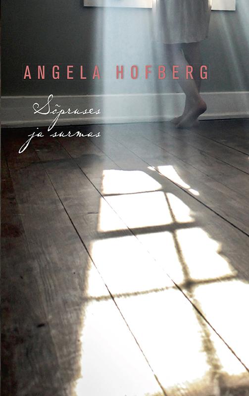 Angela Hofberg Sõpruses ja surmas angela hofberg isa naine teekond tõeni