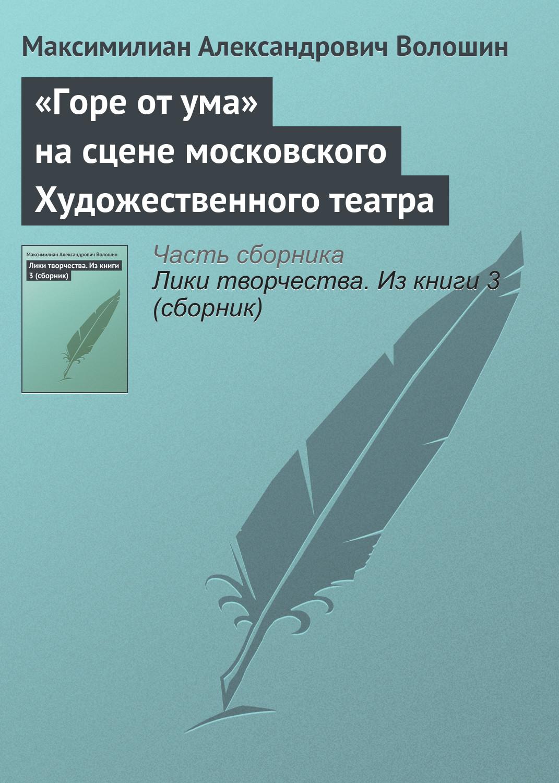 Максимилиан Волошин «Горе от ума» на сцене московского Художественного театра