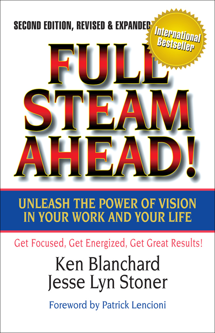 Ken Blanchard Full Steam Ahead! Unleash the Power of Vision in Your Work and Your Life bonnie marcus the politics of promotion how high achieving women get ahead and stay ahead