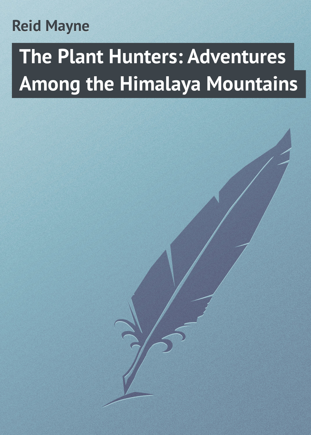 Майн Рид The Plant Hunters: Adventures Among the Himalaya Mountains
