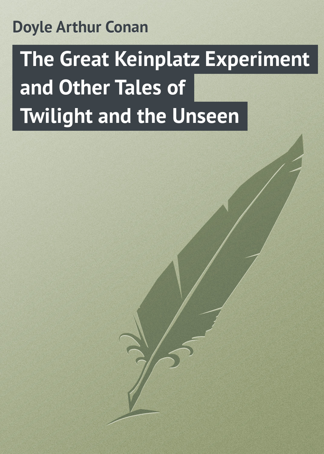 Doyle Arthur Conan The Great Keinplatz Experiment and Other Tales of Twilight and the Unseen poe e the fall of the house of usher and other tales