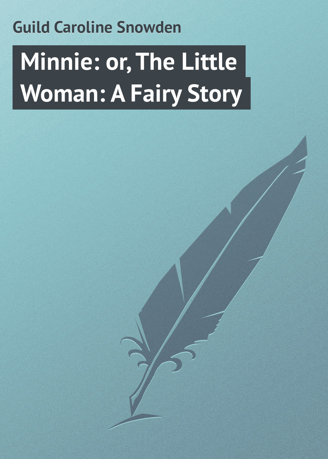 Guild Caroline Snowden Minnie: or, The Little Woman: A Fairy Story the guild volume 1