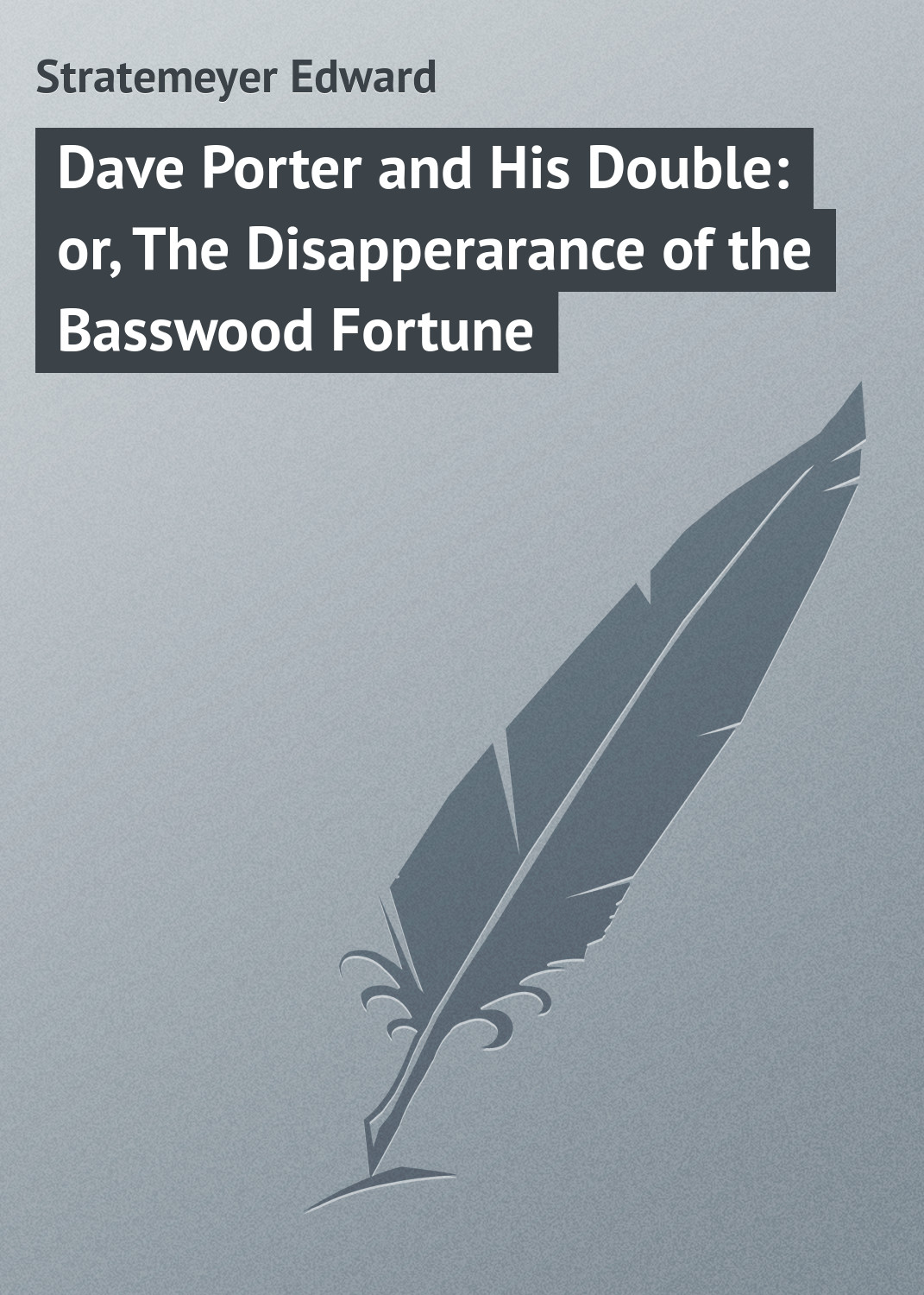 Stratemeyer Edward Dave Porter and His Double: or, The Disapperarance of the Basswood Fortune