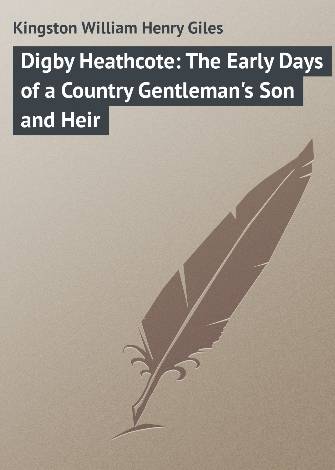лучшая цена Kingston William Henry Giles Digby Heathcote: The Early Days of a Country Gentleman's Son and Heir