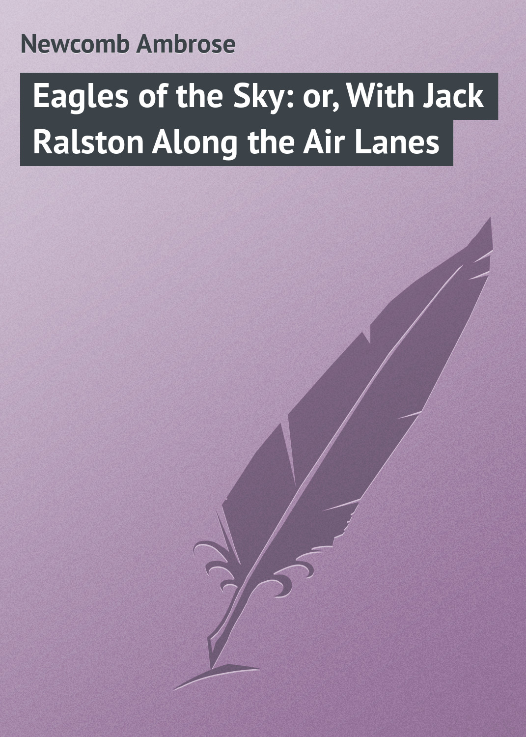 Newcomb Ambrose Eagles of the Sky: or, With Jack Ralston Along the Air Lanes стоимость