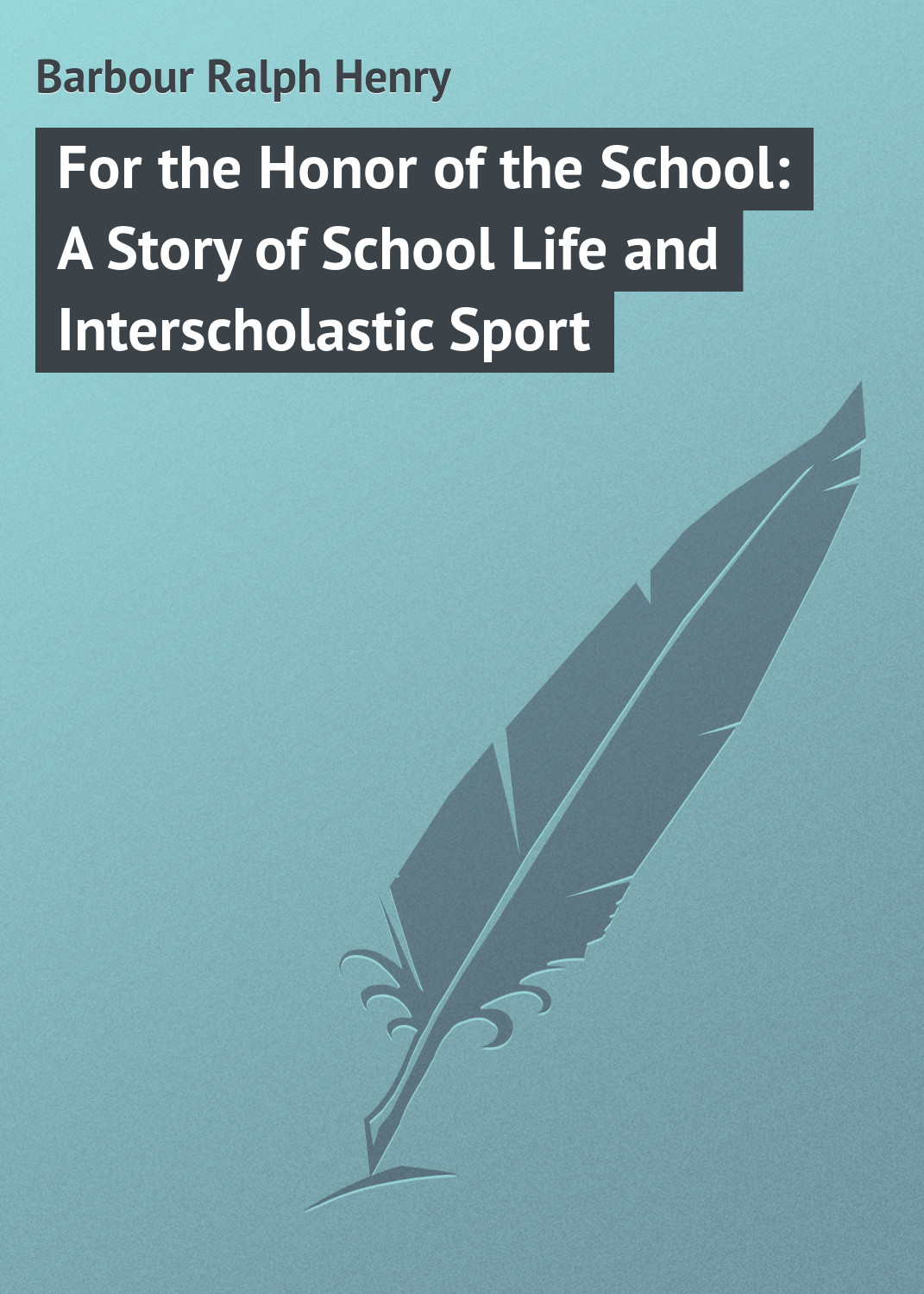 Barbour Ralph Henry For the Honor of the School: A Story of School Life and Interscholastic Sport