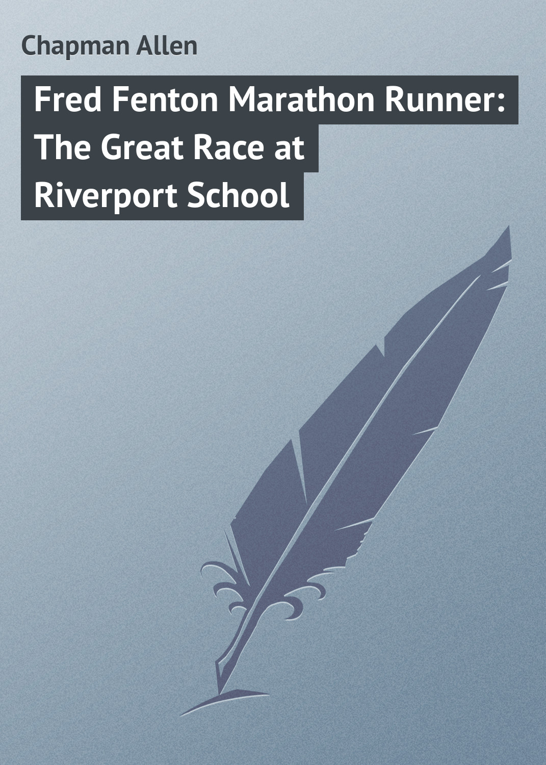 Chapman Allen Fred Fenton Marathon Runner: The Great Race at Riverport School chapman allen the radio boys at ocean point or the message that saved the ship