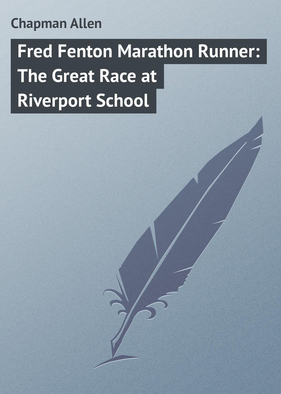 Chapman Allen Fred Fenton Marathon Runner: The Great Race at Riverport School the great race
