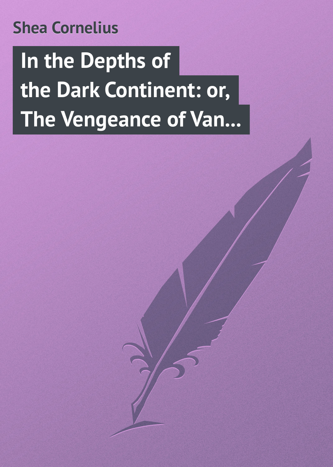 Shea Cornelius In the Depths of the Dark Continent: or, The Vengeance of Van Vincent john vincent the bioinorganic chemistry of chromium