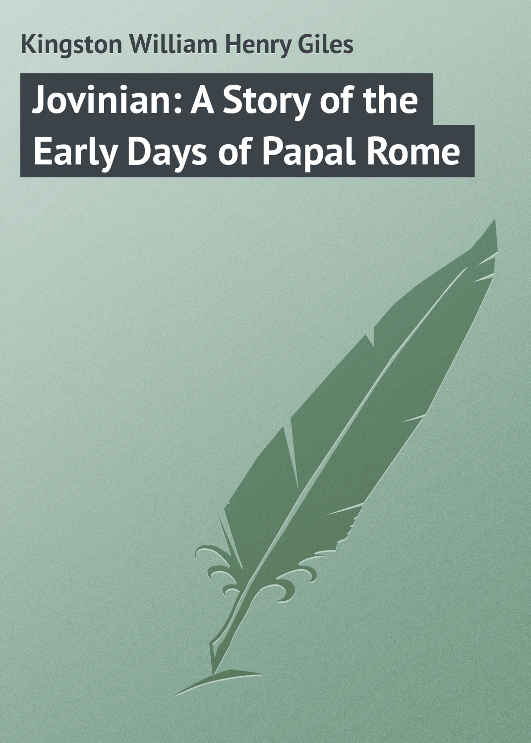 Фото - Kingston William Henry Giles Jovinian: A Story of the Early Days of Papal Rome hereward end of days