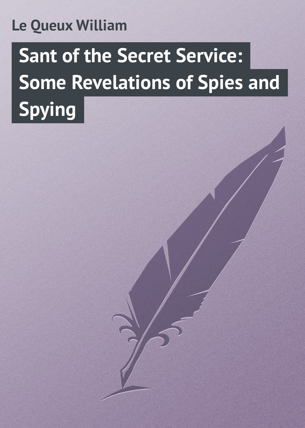 Le Queux William Sant of the Secret Service: Some Revelations of Spies and Spying недорго, оригинальная цена