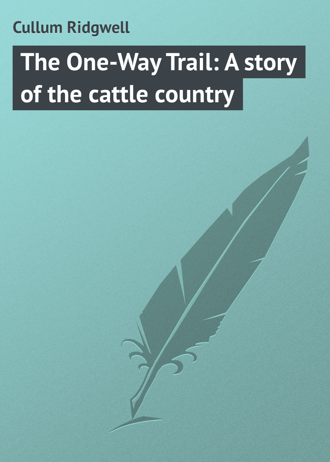 Cullum Ridgwell The One-Way Trail: A story of the cattle country cullum ridgwell in the brooding wild