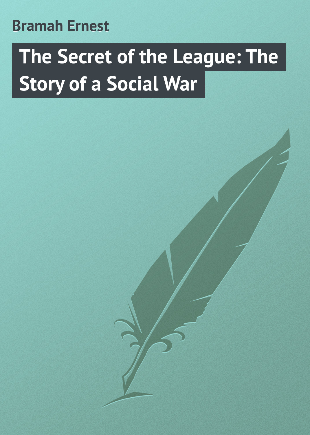 Bramah Ernest The Secret of the League: The Story of a Social War