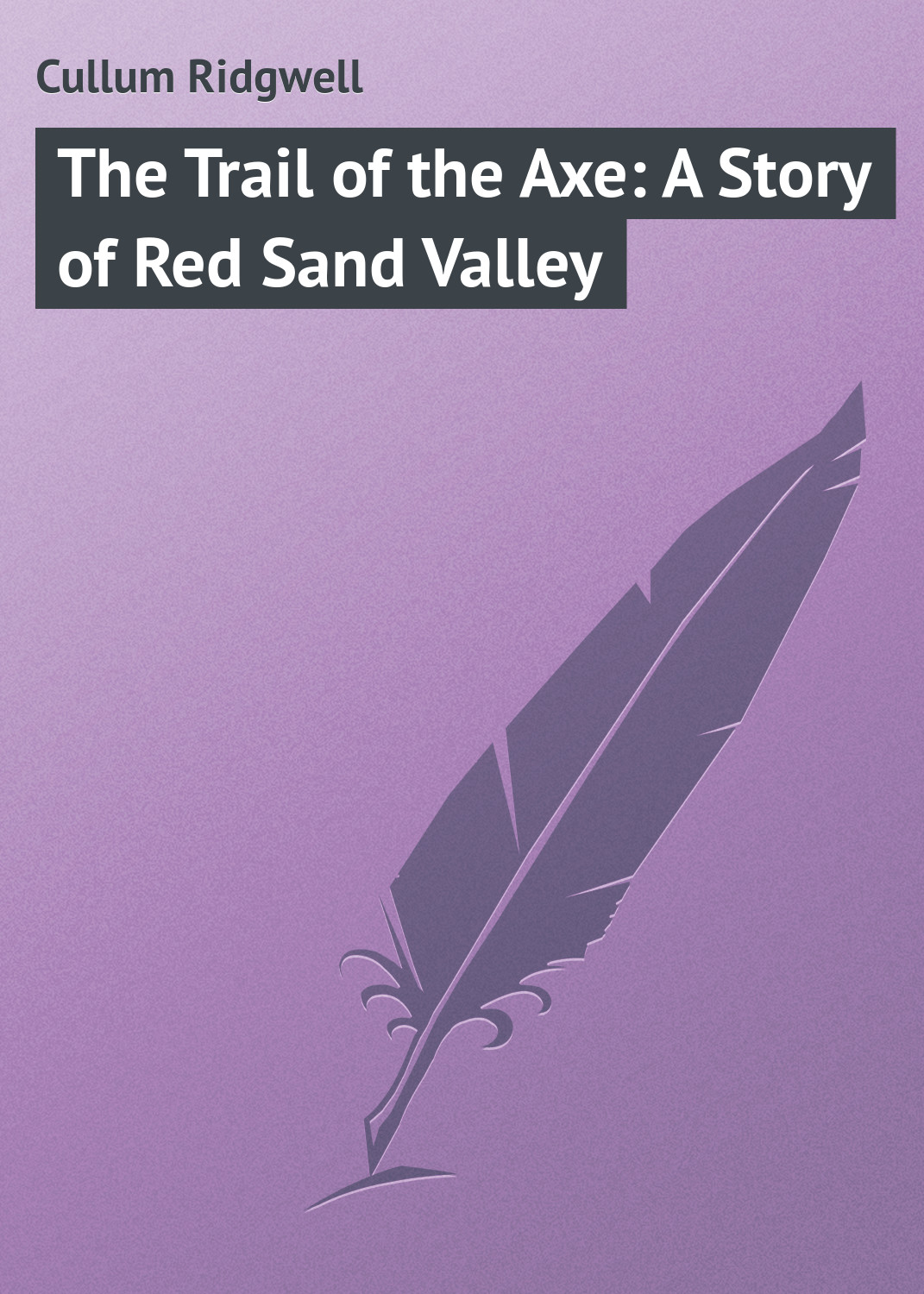 Cullum Ridgwell The Trail of the Axe: A Story of Red Sand Valley cullum ridgwell in the brooding wild